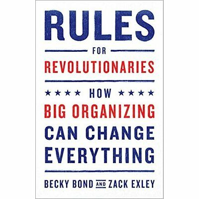 Rules for Revolutionaries: How Big Organizing Can Chang - Paperback NEW Becky Bo