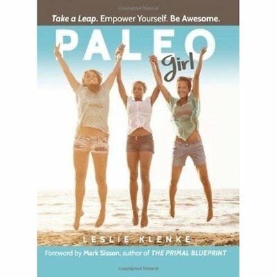 Paleo Girl: Take a Leap. Empower Yourself. Be Awesome! - Paperback NEW Leslie Kl