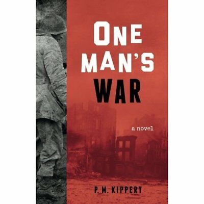 One Man's War: A Novel - Paperback NEW P.M. Kippert (A 30 Mar. 2016