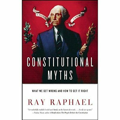 Constitutional Myths : What We Get Wrong and How to Get - Paperback NEW Ray Raph
