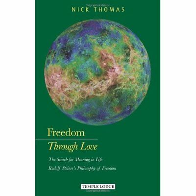 Freedom Through Love: The Search for Meaning in Life: R - Paperback NEW Nick Tho
