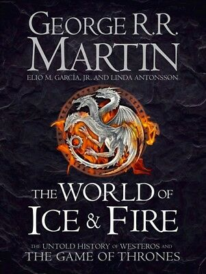 World of Ice and Fire: The Untold History of the World of A Game of Thrones ' Ma