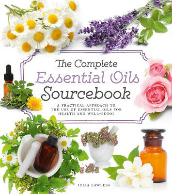 The Complete Essential Oils Sourcebook: A Practical Approach To The Use Of Essen