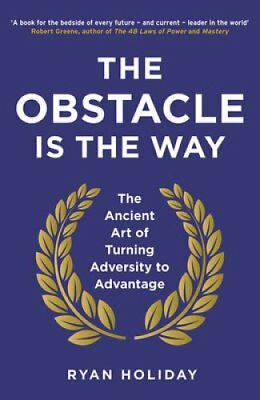 The Obstacle is the Way The Ancient Art of Turning Adversity to... 9781781251492