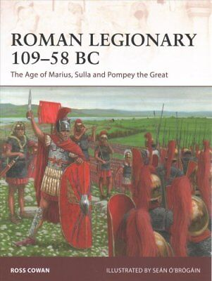 Roman Legionary 109-58 BC: The Age of Marius, Sulla and Pompey the Great by...