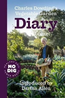 Charles Dowding's Vegetable Garden Diary No Dig, Healthy Soil, ... 9781527203440