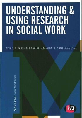 Understanding and Using Research in Social Work by Brian J. Taylor 9781473908147
