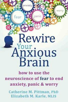 Rewire Your Anxious Brain How to Use the Neuroscience of Fear t... 9781626251137