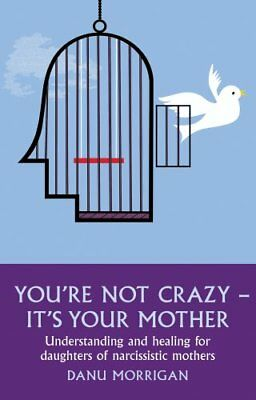 You're Not Crazy - It's Your Mother Understanding and healing f... 9780232529296