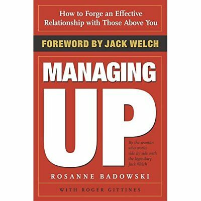 Managing Up: How to Forge an Effective Relationship wit - Paperback NEW Badowski