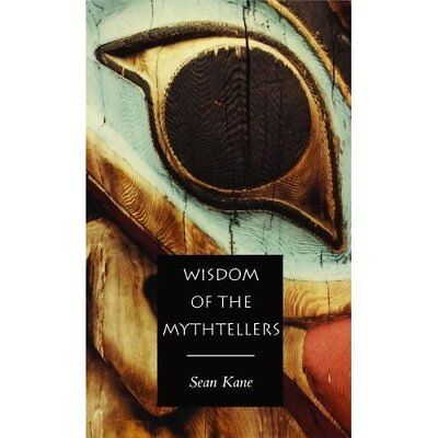 The Wisdom of the Mythtellers - Paperback NEW Sean Kane 1998-10-30