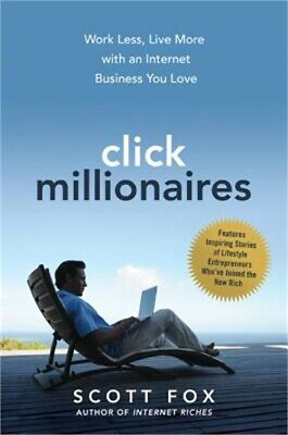 Click Millionaires: Work Less, Live More with an Internet Business You Love (Har