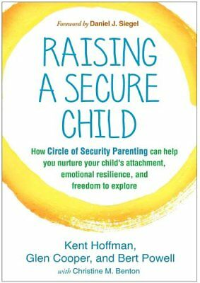 Raising a Secure Child: How Circle of Security Parenting Can Help You Nurture...