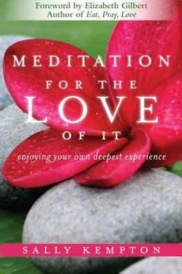 Meditation for the Love of it Enjoying Your Own Deepest Experience 9781604070811
