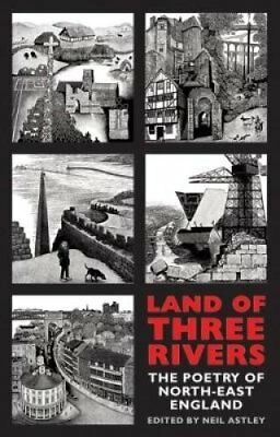 Land of Three Rivers The Poetry of North-East England 9781780373768