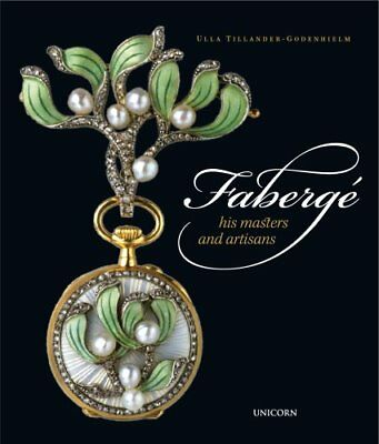 Faberge His Masters and Artisans by Ulla Tillander-Godenhielm 9781911604204
