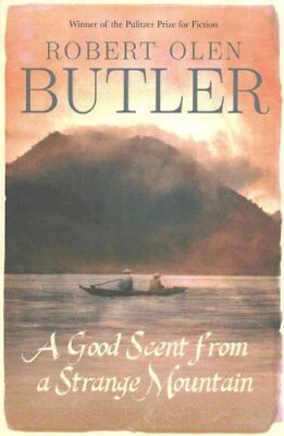 A Good Scent From A Strange Mountain by Robert Olen Butler 9781843447603