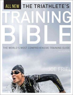The Triathlete's Training Bible The World's Most Comprehensive ... 9781937715441