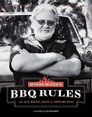 Myron Mixon's BBQ Rules: The Old-School Guide to Smoking Meat (Hardback or Cased