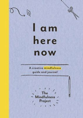 I Am Here Now A creative mindfulness guide and journal 9781785030772