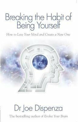 Breaking the Habit of Being Yourself How to Lose Your Mind and ... 9781848508569