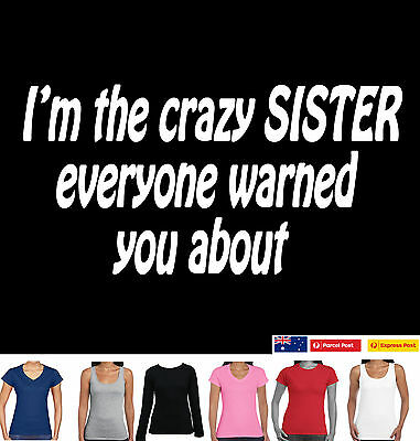 I'm The Crazy Sister Funny T-shirts Women's size Ladies t shirt Tee's Birthday