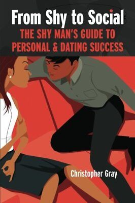 From Shy To Social: The Shy Man's Guide to Personal & Dating Success-Christop