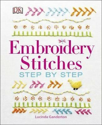 Embroidery Stitches Step-by-Step by Lucinda Ganderton 9780241201398
