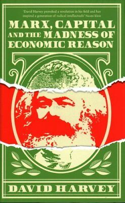 Marx, Capital and the Madness of Economic Reason by David Harvey 9781781258743