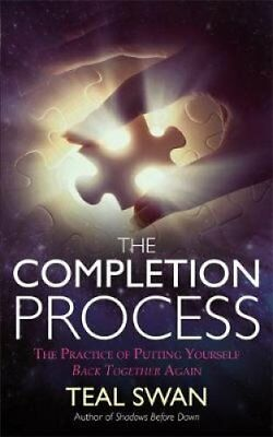 The Completion Process The Practice of Putting Yourself Back To... 9781781806685