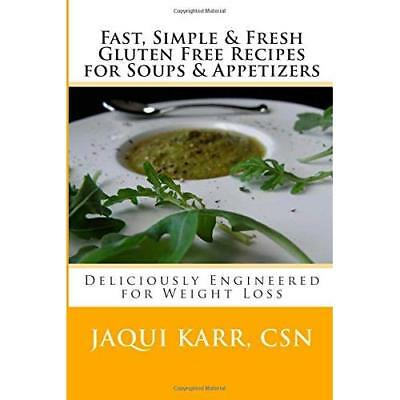 Fast, Simple & Fresh Gluten Free Recipes for Soups & Appetizers: Deliciously Eng