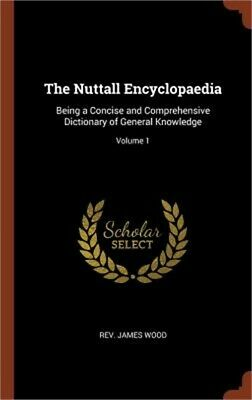 The Nuttall Encyclopaedia: Being a Concise and Comprehensive Dictionary of Gener