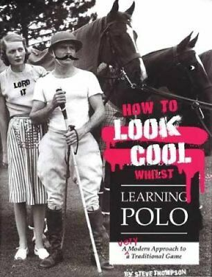 How to Look Cool Whilst Learning Polo: A Very Modern Approach to a...