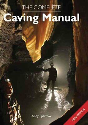 The Complete Caving Manual by Andy Sparrow 9781847971463 (Paperback, 2010)