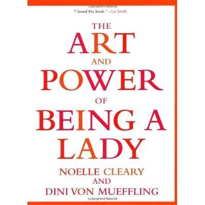 The Art and Power of Being a Lady - Paperback NEW Cleary, Noelle 2002-10