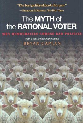 The Myth of the Rational Voter Why Democracies Choose Bad Polic... 9780691138732