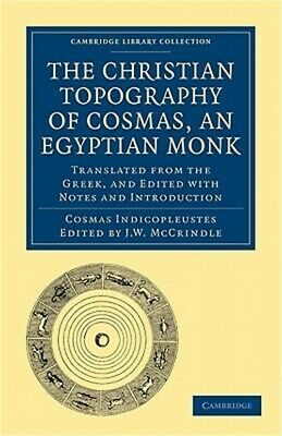 The Christian Topography of Cosmas, an Egyptian Monk: Translated from the Greek,