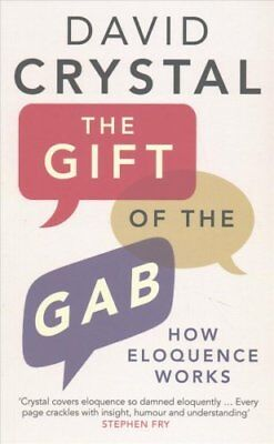 The Gift of the Gab: How Eloquence Works by David Crystal (Paperback, 2017)