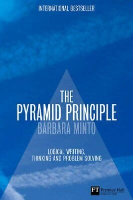 The Pyramid Principle Logic in Writing and Thinking 9780273710516