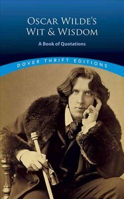 Oscar Wilde's Wit and Wisdom A Book of Quotations by Oscar Wilde 9780486401461