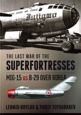 The Last War of the Superfortresses: MiG-15 vs B-29 Over Korea by Leonid...