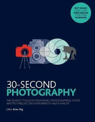 30-Second Photography: The 50 most thought-provoking  photographers, styles...