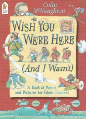 Wish You Were Here (and I Wasn't) A Book of Poems and Pictures for Globe Trot.