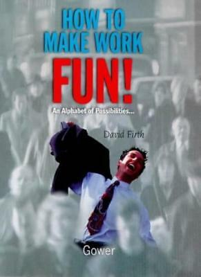How to Make Work Fun!: An Alphabet of Possibilities....-David  ..9780566076473