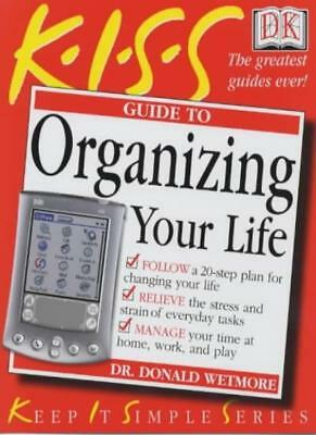 KISS Guide to Organising Your Life (Keep it Simple Guides)-Donald E. Wetmore