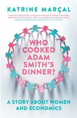 Who Cooked Adam Smith's Dinner? A Story About Women and Economics 9781846275661
