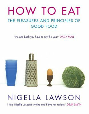 How to Eat: The Pleasures and Principles of Good Food-Nigella  ..9780701169114