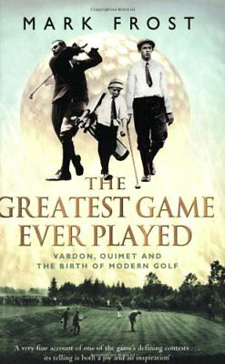 The Greatest Game Ever Played: Vardon, Ouimet and the birth of modern golf-Mark