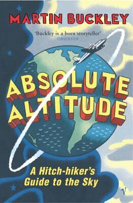 Absolute Altitude: A Hitch-hiker's Guide to the Sky-Martin Buckley