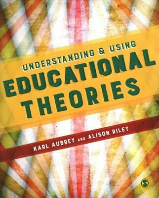 Understanding and Using Educational Theories by Karl Aubrey 9781473905900